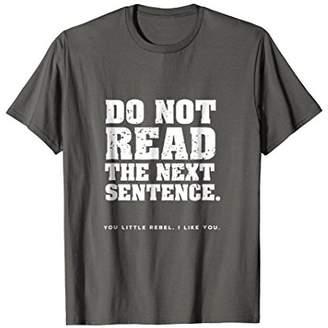 "Funny ""Do Not Read the Next Sentence"" Rebel T-shirt"