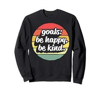 Goals: Be Happy Be Kind Funny Inspirational Teacher Cute Mom Sweatshirt
