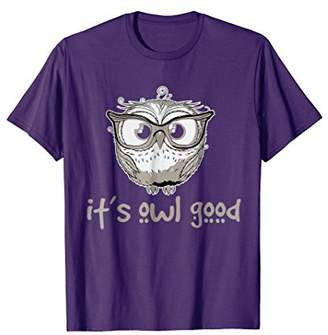 It's Owl Good ALL GOOD T-Shirt Funny Owl Easy Going Tee