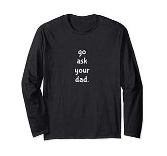 Rude People Go Ask Your Dad Long Sleeve T-Shirt