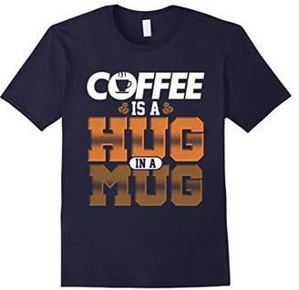 Coffee Is A Hug In A Mug Shirt | Coffee Lover T Shirt