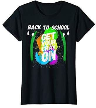 Back To School Get Your Cray on Crayon Fun Happy T-shirt