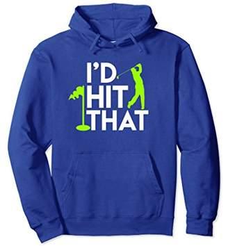 I'd Hit That Hoodie - Amateur Amateur Golfer Sports Fan Gift