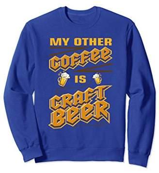 My Other Coffee Is Craft Beer Sweatshirt