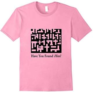 Jesus TShirt Have You Found Him