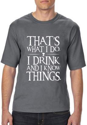 Xekia That`s What I Do. I Drink and I Know Things. Fashion People Couples Gifts Ultra Cotton Unisex T-Shirt Tall Sizes 2X-Large Tall Sport Grey