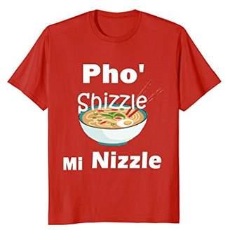 """Funny """"Pho' T-Shirt Pho Shizzle Mi Nizzle Shirt"""