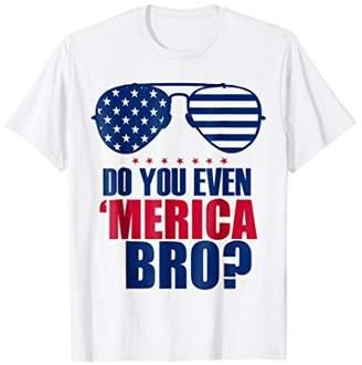 Do You Even 'Merica Bro Shirt? t-shirt patriotic t-shirt