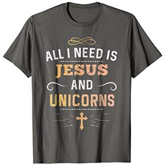 All I Need Is Jesus And Unicorns T-Shirt