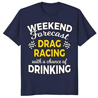Mens Weekend Forecast Drag Racing and Drinking Fans Funny T Shirt