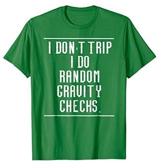 I Don't Trip I Do Random Gravity Checks T Shirt Tee Funny