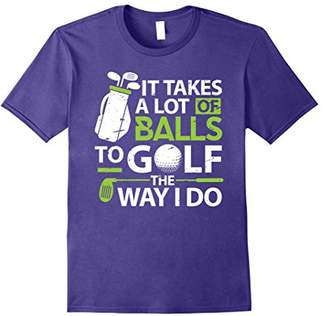 Golf T-Shirt It takes a lot of Balls Funny Golf Gift Shirt