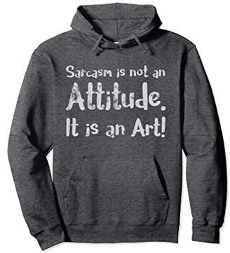 Sarcasm is not an Attitude It is an Art Pullover Hoodie