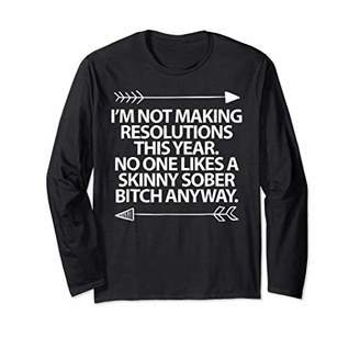 I'm Not Making Resolutions This Year No One Likes T Shirt