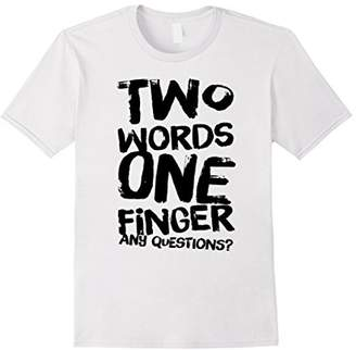 Two Words One Finger Any Questions Tshirt Cool Quotes