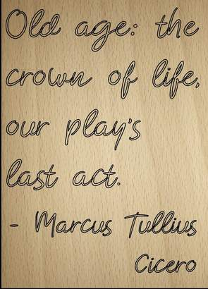 """Marcus Collection Mundus Souvenirs """"Old age: the crown of life, our play's..."""" quote by Tullius Cicero, laser engraved on wooden plaque - Size: 5""""x7"""""""