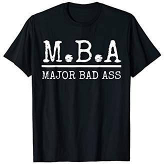 MBA Major Bad Ass Shirt - Funny Graduation T-Shirt