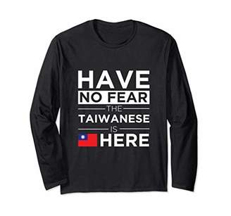 No Fear Have The Taiwanese is here Pride Asia Proud Taiwan Long Sleeve T-Shirt