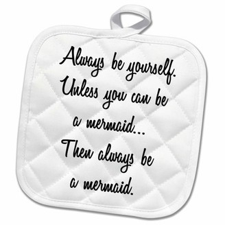 3dRose ALWAYS BE YOURSELFUNLESS YOU CAN BE A MERMAID, THEN ALWAYS BE A MERMAID. - Pot Holder, 8 by 8-inch