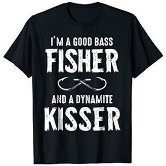 Dynamite I'm a good bass fisher and a kisser T-shirt