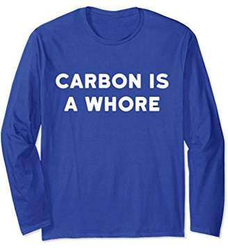Carbon Is A Whore Funny Organic Chemistry Long Sleeve TShirt