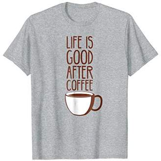 Life is Good Coffee T-shirt | After Coffee Trendy Graphic