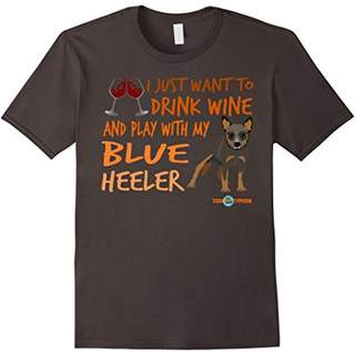 Blue Heeler T-shirt | Drink wine and play with my Blue...