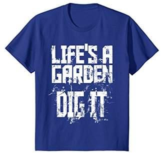 Life's A Garden Dig It Motivational T-Shirt