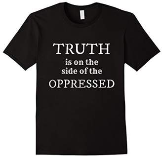 Truth Is On The Side of the Oppressed - Equality T-Shirt