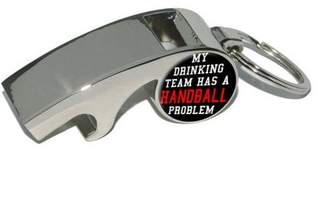 Generic MY DRINKING TEAM HAS A HANDBALL PROBLEM, Plated Metal Whistle Bottle Opener Keychain Key Ring