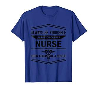 Then Always Be A Nurse T-Shirts