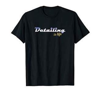 Detailing Is Life Auto Detailing Hobby T-Shirt