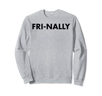 FRI-NALLY It's Friday Finally!