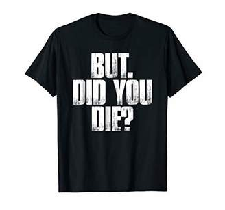 But. Did You Die? Funny Saying Sarcastic Gift Shirt