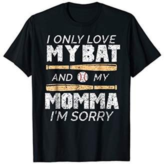 I Only Love My Bat And My Momma I'm Sorry Funny T-shirt
