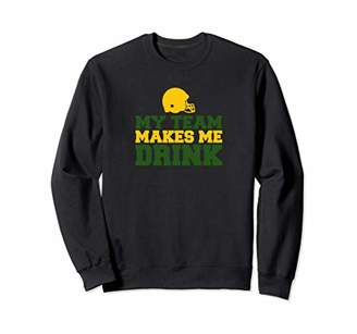My Team Makes Me Drink Funny Green And Yellow Football Sweatshirt