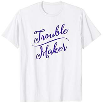 Funny TROUBLE MAKER tee shirt