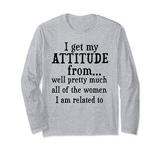 I Get My Attitude From Well Pretty Much All Of The Women Tee