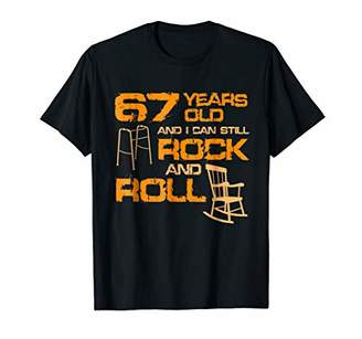 67 Years Old And I Can Still Rock And Roll T-Shirt