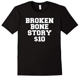 story. Broken Bone $10 - Get Well Soon Gift Shirt