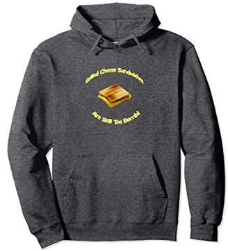 Grilled Cheese Sandwiches Are Still The Bomb Pullover Hoodie