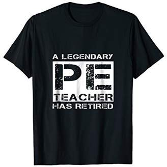 A Legendary PE Teacher Has Retired Retirement Gift Tee Shirt