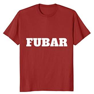 2ed5fc8fe FUBAR Novelty Military Slang T-shirt for Men and Women