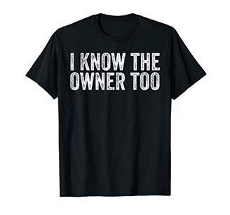 I Know The Owner Too Funny Bartender T-Shirt