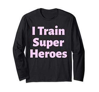 I Train Super Heroes TShirt For Teachers Gift Lover Long Sleeve T-Shirt