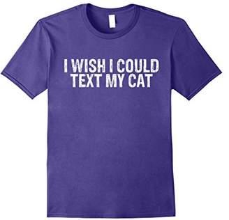 I Wish I Could Text My Cat T Shirt
