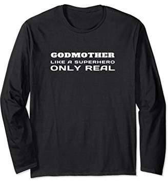 Godmother Like A Superhero Only Real Gift Long Sleeve Shirt