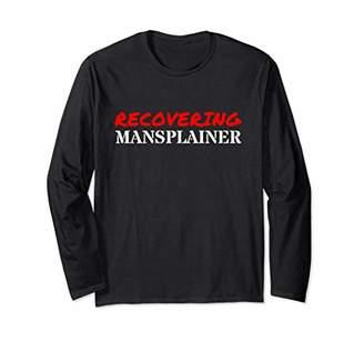 Recovering Mansplainer Feminist Long Sleeve T-Shirt