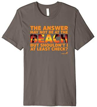 Beach Lovers TShirt Answer May Not be at the Beach!