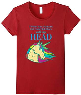 I Wish I Was A Unicorn So I Could Stab Idiots With My Head